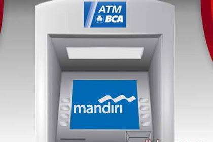 Cara Transfer BCA ke Mandiri Lewat ATM (Kode, Biaya, Lama)