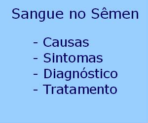 Sangue no sêmen causas sintomas diagnóstico tratamento