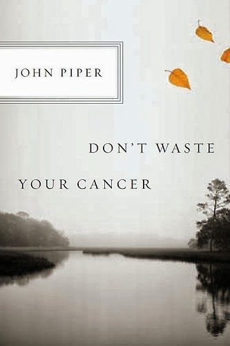 John Piper-Don't Waste Your Cancer-
