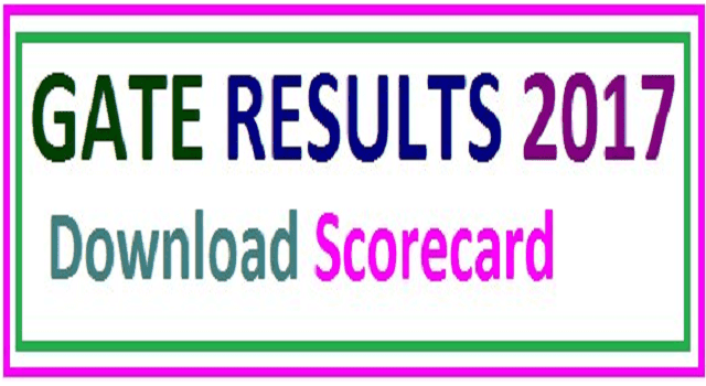 GATE 2017 Results, Download GATE Scorecard 2017, IIT Roorkee GATE Results 2017