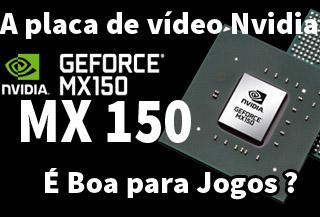 A Placa de Vídeo Nvidia Geforce MX 150 é Boa para Jogos