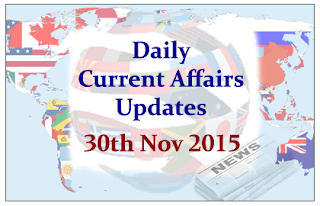 Daily Current Affairs Updates– 30th November 2015