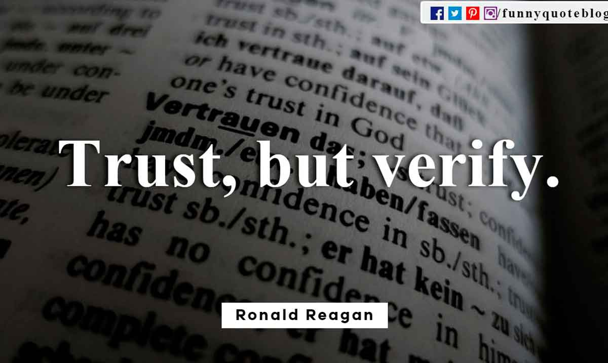 Trust, but verify.