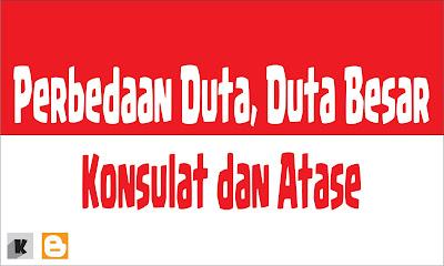 Perbedaan Duta, Duta Besar, Konsulat dan Atase