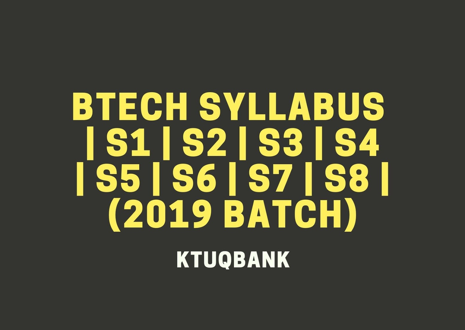 BTech Syllabus | S1 | S2 | S3 | S4 | S5 | S6 | S7 | S8 | (2019 Batch)