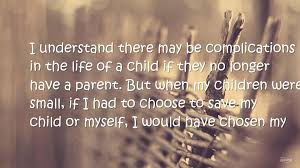 Quotes child life with photos: I understand there may be complications in the life of a child if they no children were small, if I had to choose to save my child or myself, I would have chosen my