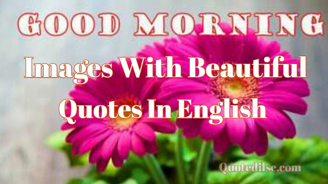 Good Morning Images With Beautiful Quotes In English