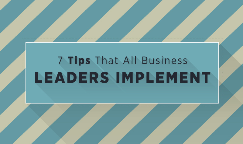 7 Tips That Successful Business Leaders Implement