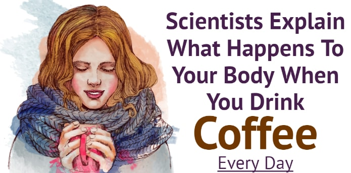 Scientists Explain What Happens To Your Body When You Drink Coffee Every Day