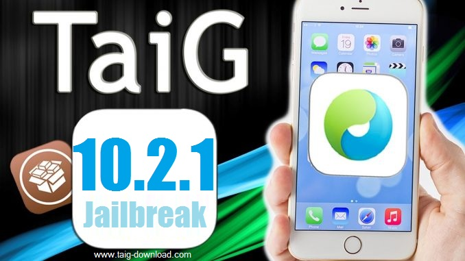 Download TaiG 10 Jailbreak for Install Cydia iOS 10 2 1 and