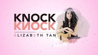 Lirik Lagu Elizabeth Tan – Knock Knock