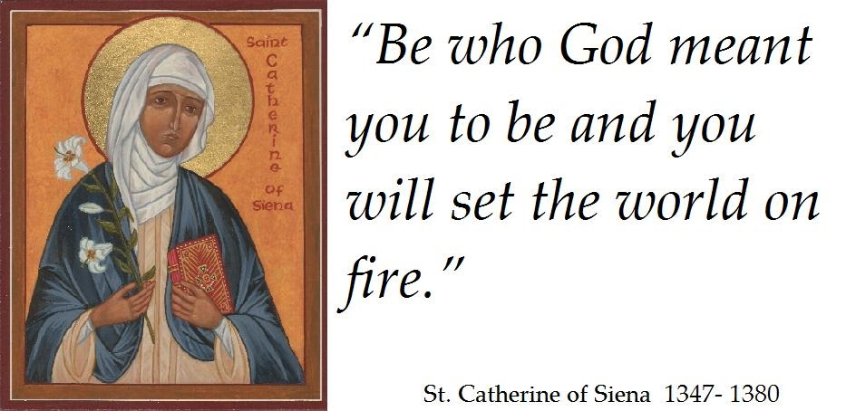"Saint Catherine Of Siena Quotes: Being Truly Well: ""Be Who God Meant You To Be And You Will"