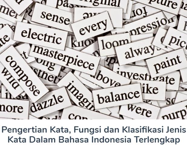 Materi Pengertian Kata Beserta Fungsi dan Klasifikasi Jenis Kata Dalam Bahasa Indonesia Terlengkap