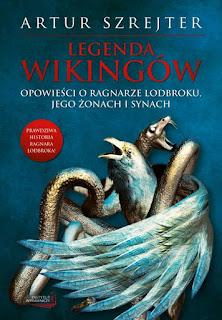 Legenda wikingów. Opowieści o Ragnarze Lodbroku, jego żonach i synach - Artur Szrejter