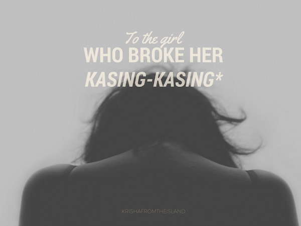 TO THE GIRL WHO BROKE HER KASING-KASING