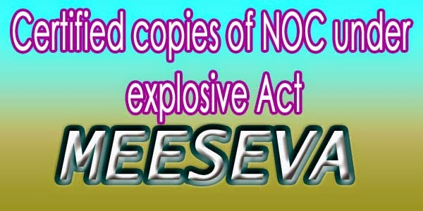 Certified copies of NOC under explosive Act Apply Meeseva