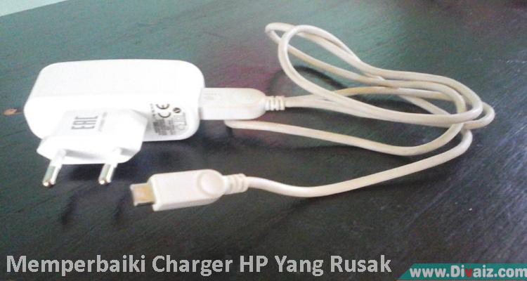 Cara Memperbaiki Charger HP Rusak Mati Total dan Tidak Mengisi