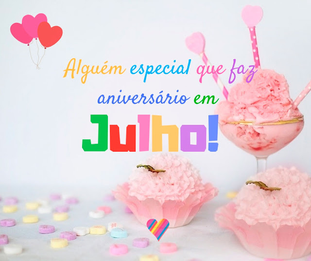 Alguém especial que faz aniversario em Julho! Mensagens de Feliz Aniversario