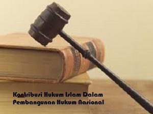 Kontribusi Hukum Islam Dalam Pembangunan Hukum Nasional