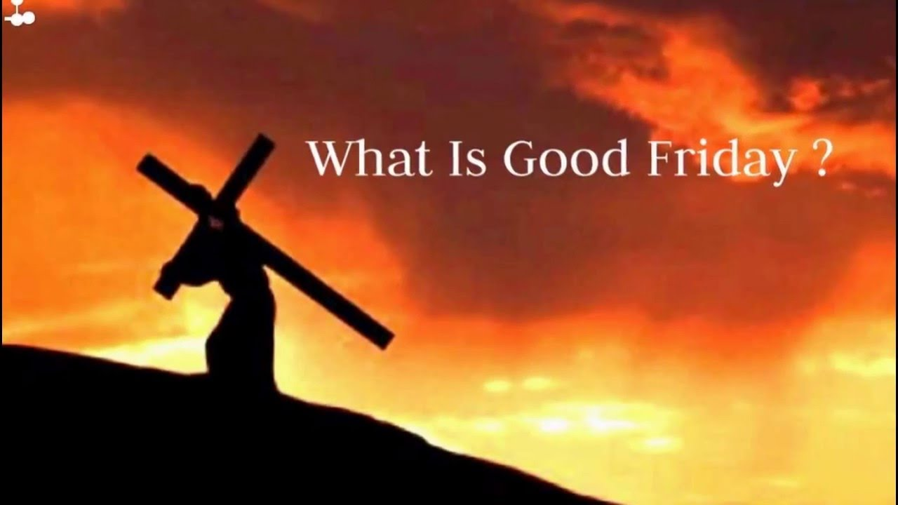 What Is Good Friday And Why Christians Celebrate It Good Friday