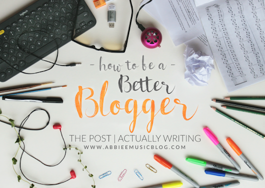 How to be a Better Blogger - Part 03, Episode 01: Actually Writing a Post