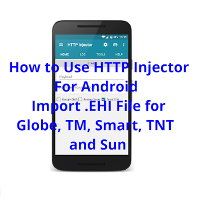 How To Use HTTP Injector for Android: Import .EHI Config Files for Globe, TM, Smart, TNT and Sun