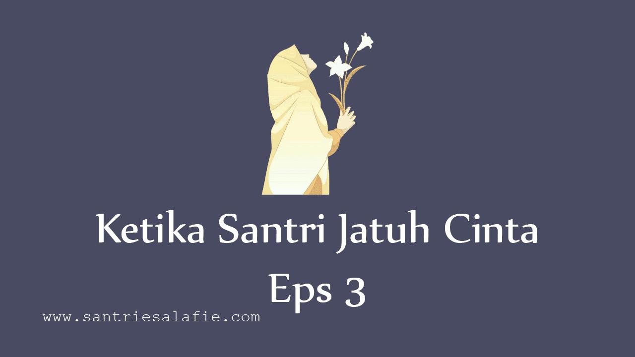 Ketika Santri Jatuh Cinta Eps 3 by Santrie Salafie