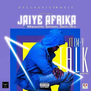 Music: Afrika Jaiye ft Em-y - Talk | @JaiyeAfrika @Em2dy