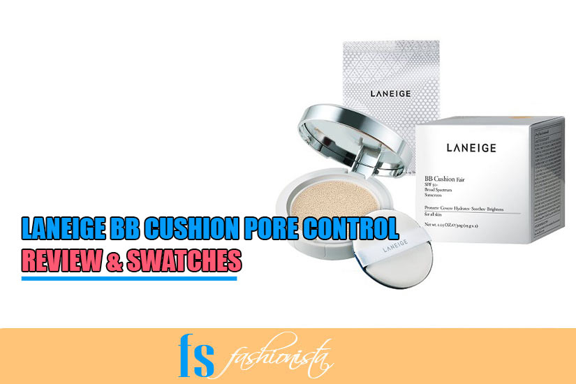 Laneige Bb Cushion Pore Control Review Swatches Fs Fashionista
