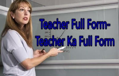 Teacher Full Form-Teacher Ka Full Form