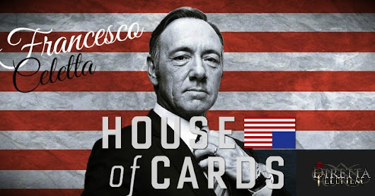 "Diretta Telefilm: RECENSIONE House of Cards ""Chapter 50"" - ""Chapter 51"" and ""Chapter 52"" - Francesco Celetta"