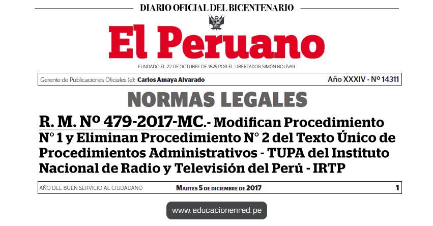 R. M. Nº 479-2017-MC - Modifican Procedimiento N° 1 y Eliminan Procedimiento N° 2 del Texto Único de Procedimientos Administrativos - TUPA del Instituto Nacional de Radio y Televisión del Perú - IRTP - www.cultura.gob.pe