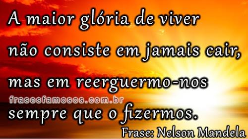 Frases Nelson Mandela: A Maior Glória de Viver não Consiste em Jamais Cair