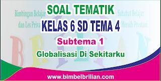 Download Soal Tematik Kelas 6 SD Tema 4 Subtema 1 Globalisasi di Sekitarku dan Kunci Jawaban