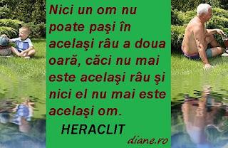 Heraclit: Nici un om nu poate paşi în acelaşi râu a doua oară, căci nu mai este acelaşi râu şi nici el nu mai este acelaşi om.