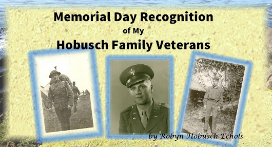 Memorial Day Recognition of My Hobusch Family Veterans