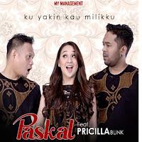 Lirik Lagu Paskal Ku Yakin Kau Milikku (Feat Pricilla Blink)