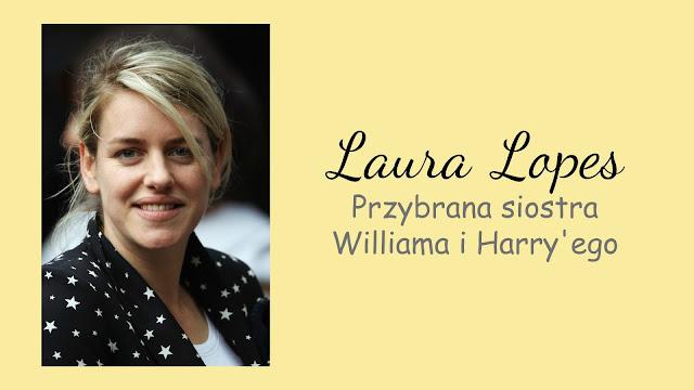 Laura Lopes - przybrana siostra Williama i Harry'ego