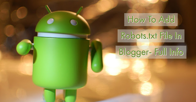 How To Add Robots.txt File In Blogger - Full Info