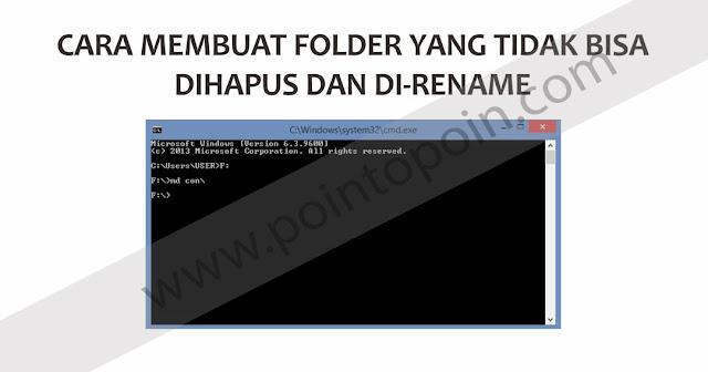 Cara Membuat Folder Yang Tidak Bisa Dihapus dan Di-Rename