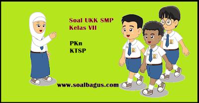 Download soal latihan ukk/ uas pkn kelas 7 semester / genap tahun 2017 sesuai ktsp plus kunci jawabannya www.soalbagus.com