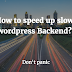 Fix Slow Loading WorldPress Backend Issues