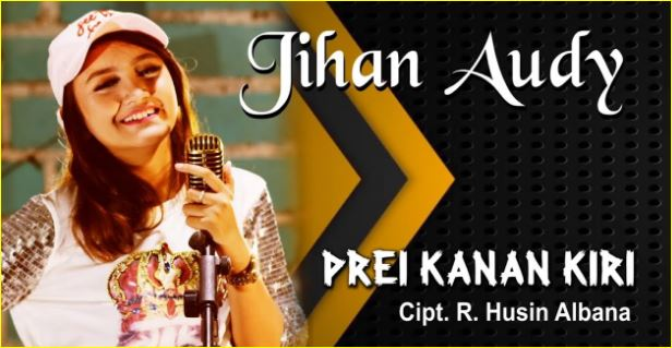 Jihan Audy, Dangdut Koplo, 2018, Download Lagu Jihan Audy Prei Kanan Kiri Mp3 (5,44MB) Dangdut Koplo 2018