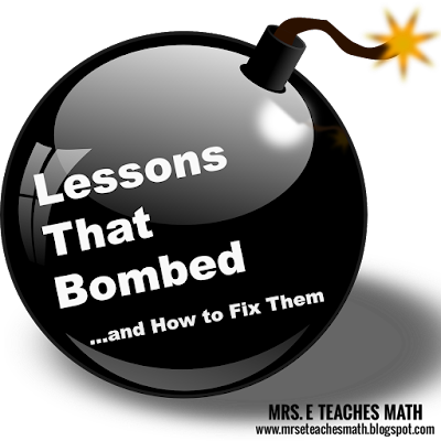 Teachers Share:  Lessons that Bombed... and How to Fix Them  |  mrseteachesmath.blogspot.com