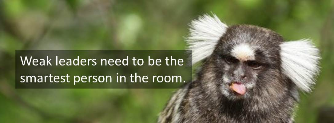 weak leaders need to be the smartest person in the room