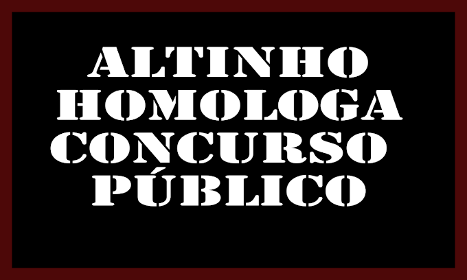 ALTINHO JÁ HOMOLOGOU SEU CONCURSO PÚBLICO