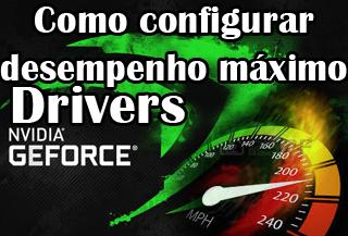 como configurar drivers nvidia geforce para aumentar desempenho