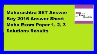 Maharashtra SET Answer Key 2016 Answer Sheet Maha Exam Paper 1, 2, 3 Solutions Results