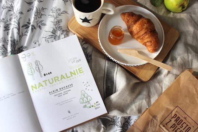 Naturalnie. Prosto, zdrowo, smacznie -  Alain Ducasse, Christophe Saintagne, Paule Neyrat