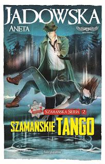 Aneta Jadowska. Szamańskie tango.